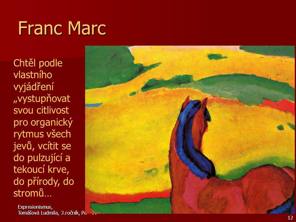 """Expresionismus, Tomášová Ludmila, 3.ročník, Pd - Vv 12 Franc Marc Chtěl podle vlastního vyjádření """"vystupňovat svou citlivost pro organický rytmus všech jevů, vcítit se do pulzující a tekoucí krve, do přírody, do stromů…"""