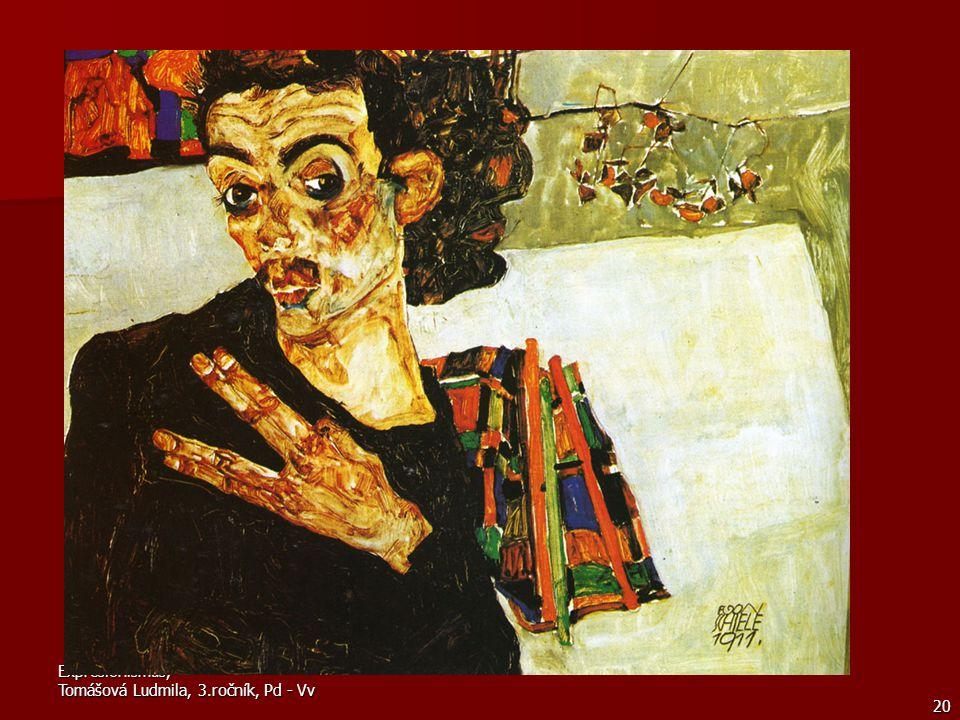 Expresionismus, Tomášová Ludmila, 3.ročník, Pd - Vv 20 Egon Schiele Ve svých krajinách, podobiznách, symbolických autoportrétech a zvláště v aktech převedl tvar do plochy, zdůraznil obrysovou kresbu, prodlužoval proporce a při stylizaci obličejových částí se nevyhýbá tvarové deformaci.