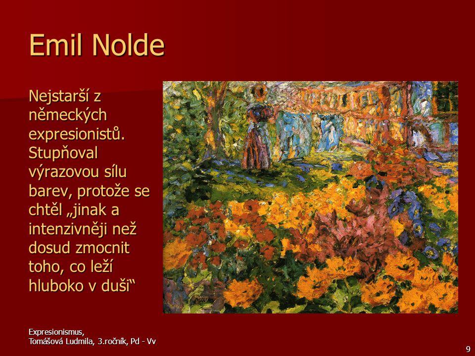 9 Emil Nolde Nejstarší z německých expresionistů.