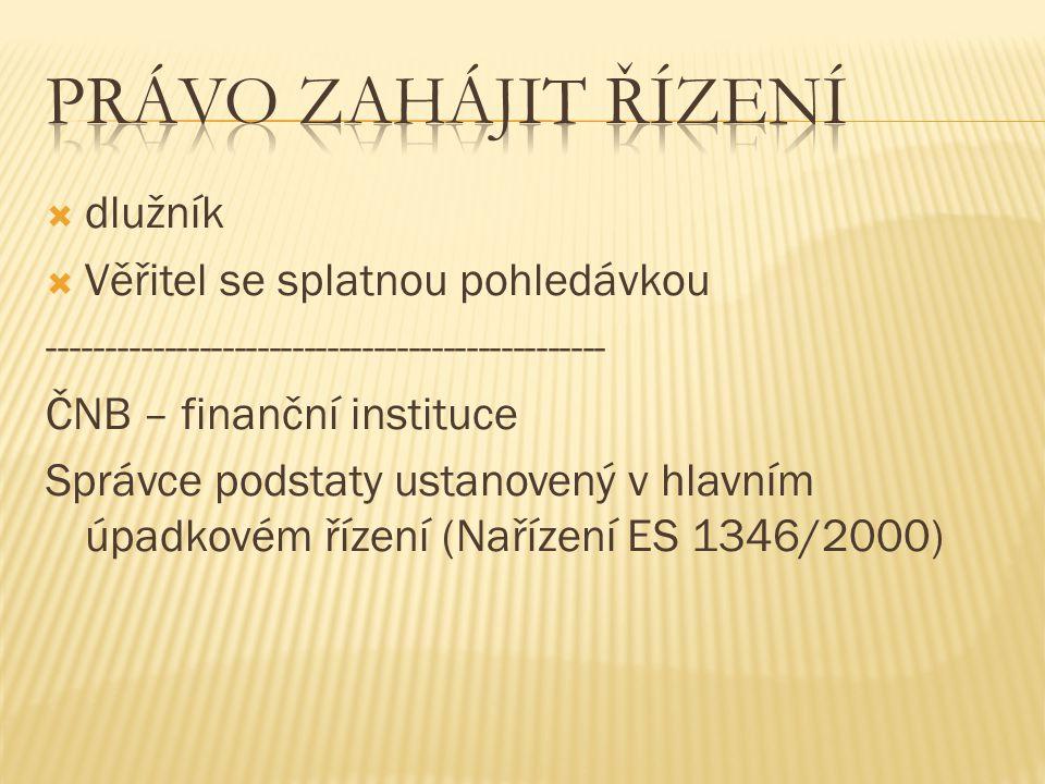  dlužník  Věřitel se splatnou pohledávkou ------------------------------------------------ ČNB – finanční instituce Správce podstaty ustanovený v hlavním úpadkovém řízení (Nařízení ES 1346/2000)