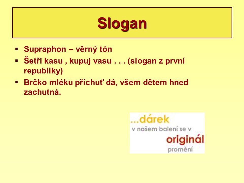 Slogan  Supraphon – věrný tón  Šetři kasu, kupuj vasu... (slogan z první republiky)  Brčko mléku příchuť dá, všem dětem hned zachutná.