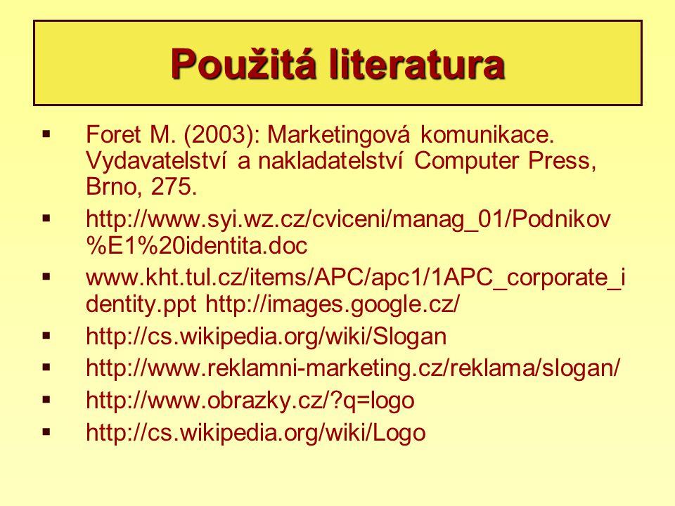 Použitá literatura  Foret M. (2003): Marketingová komunikace. Vydavatelství a nakladatelství Computer Press, Brno, 275.  http://www.syi.wz.cz/cvicen