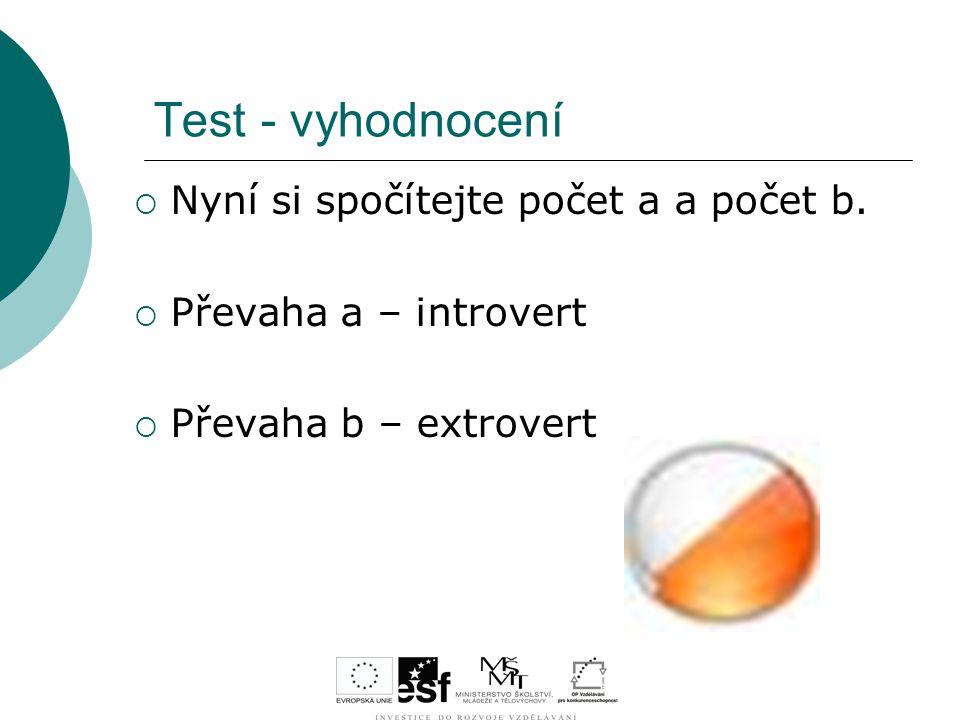 Test - vyhodnocení  Nyní si spočítejte počet a a počet b.  Převaha a – introvert  Převaha b – extrovert