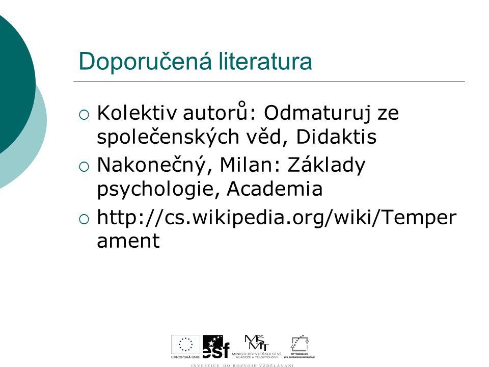 Doporučená literatura  Kolektiv autorů: Odmaturuj ze společenských věd, Didaktis  Nakonečný, Milan: Základy psychologie, Academia  http://cs.wikipe