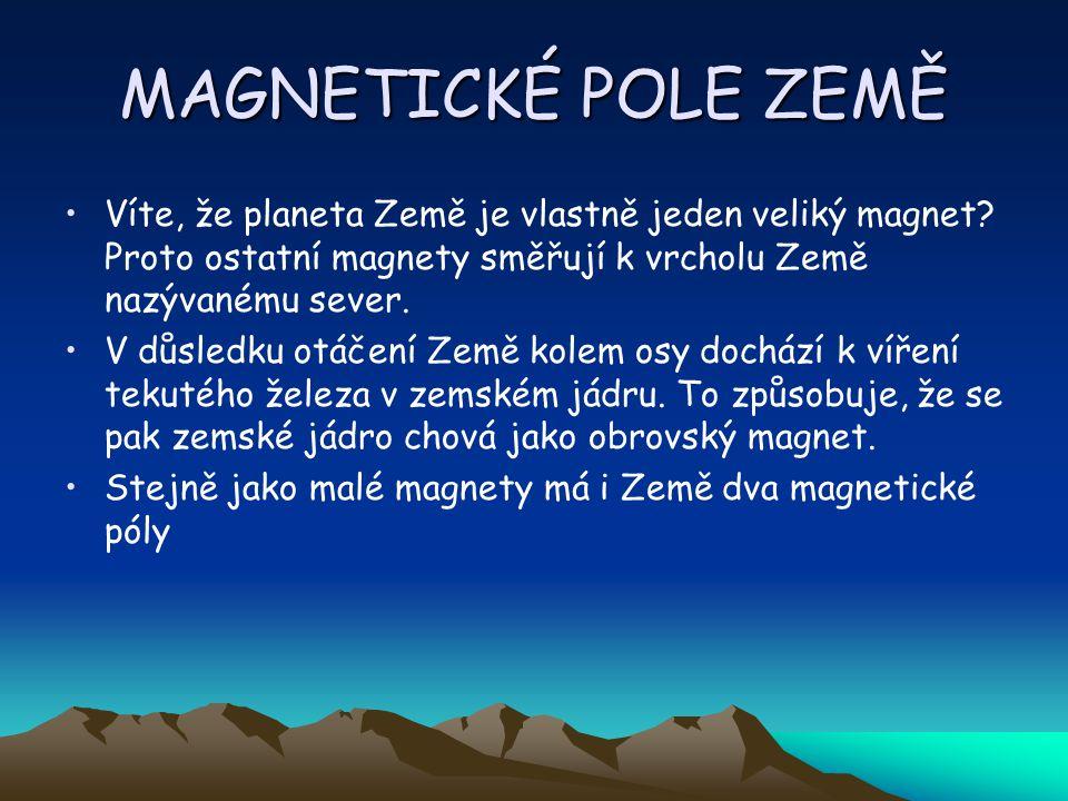 MAGNETICKÉ POLE ZEMĚ Víte, že planeta Země je vlastně jeden veliký magnet? Proto ostatní magnety směřují k vrcholu Země nazývanému sever. V důsledku o