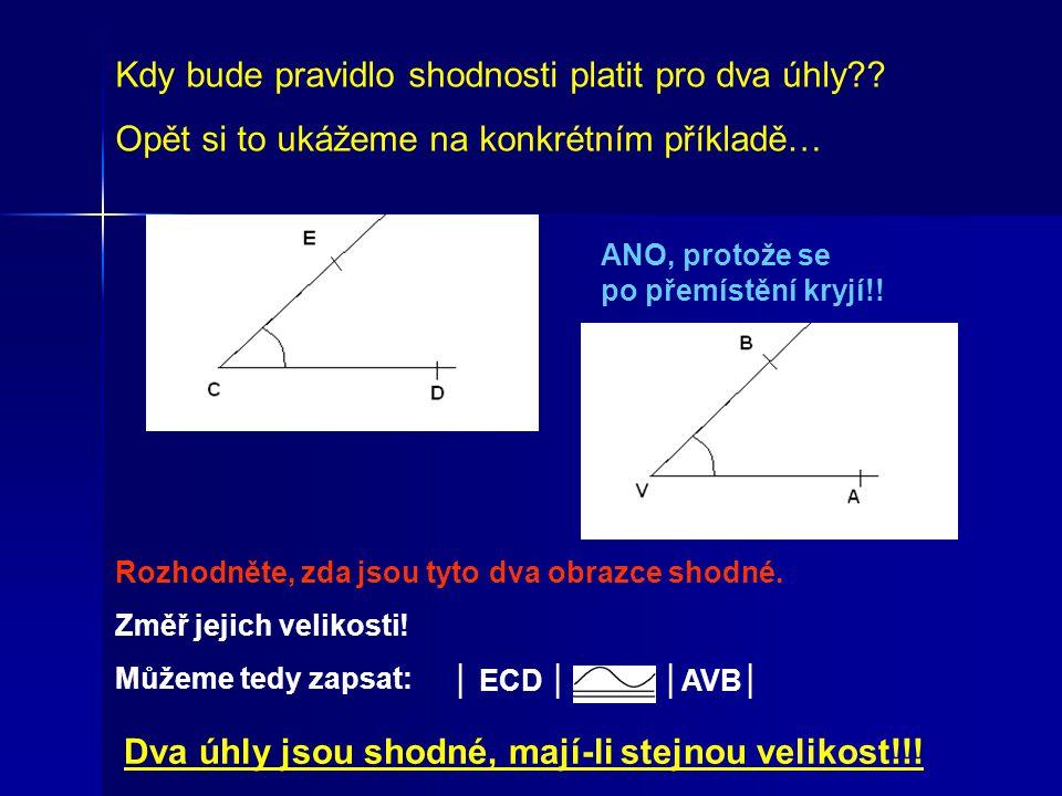 Dva úhly jsou shodné, mají-li stejnou velikost!!! Kdy bude pravidlo shodnosti platit pro dva úhly?? Opět si to ukážeme na konkrétním příkladě… Rozhodn