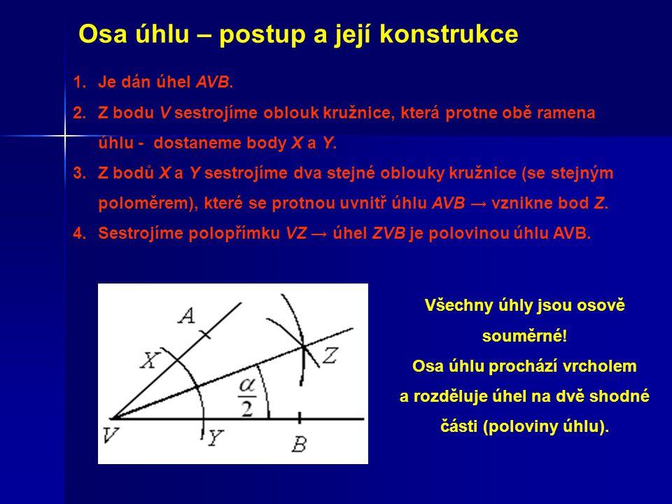 Osa úhlu – postup a její konstrukce 1.Je dán úhel AVB. 2.Z bodu V sestrojíme oblouk kružnice, která protne obě ramena úhlu - dostaneme body X a Y. 3.Z
