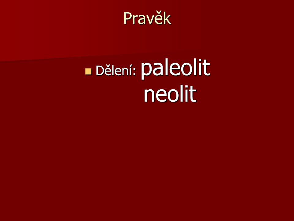 Pravěk Dělení: paleolit neolit Dělení: paleolit neolit