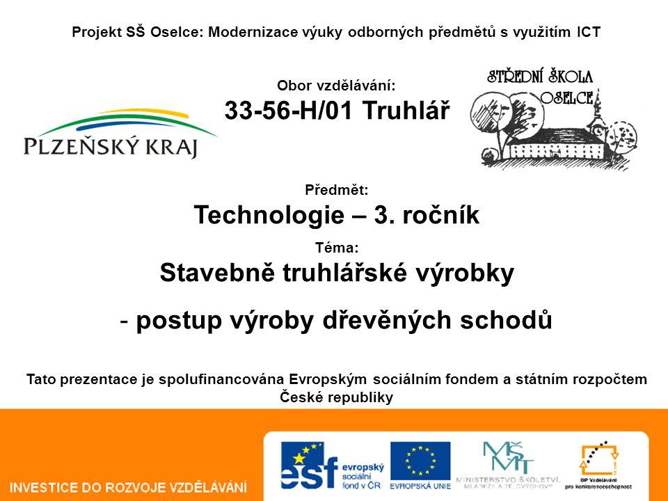 Technologie hodina číslo 64 - 78 SŠ Oselce Projekt SŠ Oselce: Modernizace výuky odborných předmětů s využitím ICT Obor vzdělávání: 33-56-H/01 Truhlář Předmět: Technologie – 3.