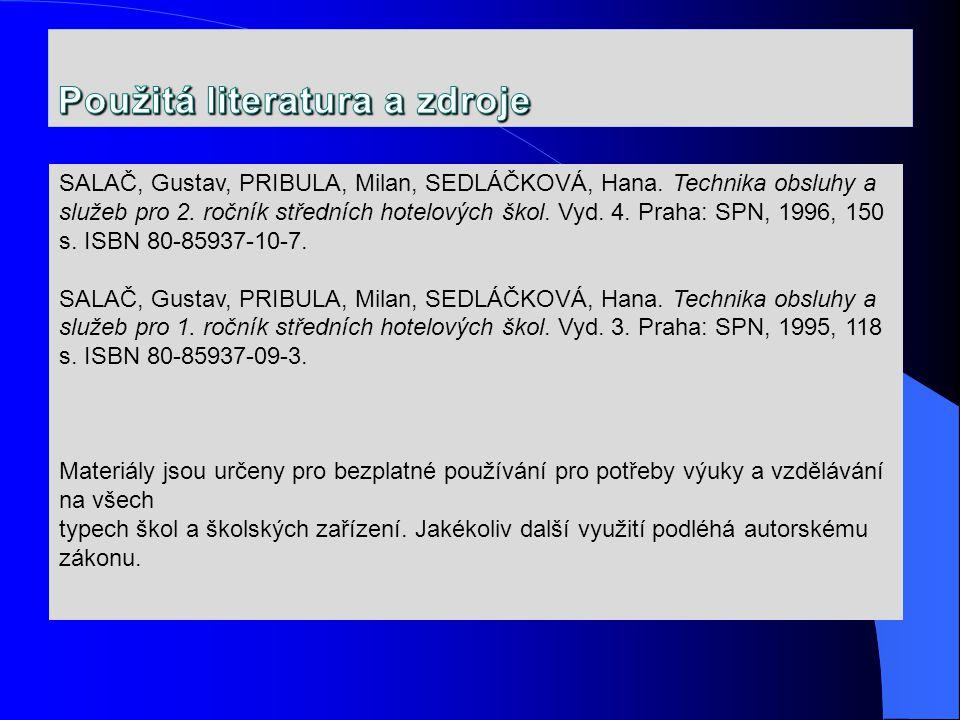 SALAČ, Gustav, PRIBULA, Milan, SEDLÁČKOVÁ, Hana. Technika obsluhy a služeb pro 2. ročník středních hotelových škol. Vyd. 4. Praha: SPN, 1996, 150 s. I