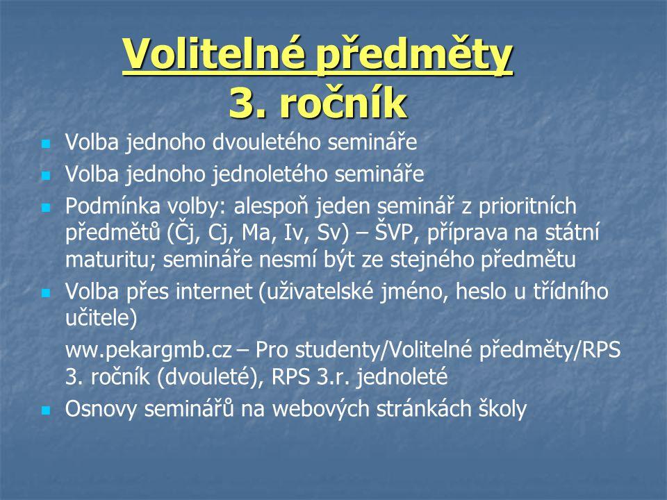 Volba jednoho dvouletého semináře Volba jednoho jednoletého semináře Podmínka volby: alespoň jeden seminář z prioritních předmětů (Čj, Cj, Ma, Iv, Sv) – ŠVP, příprava na státní maturitu; semináře nesmí být ze stejného předmětu Volba přes internet (uživatelské jméno, heslo u třídního učitele) ww.pekargmb.cz – Pro studenty/Volitelné předměty/RPS 3.