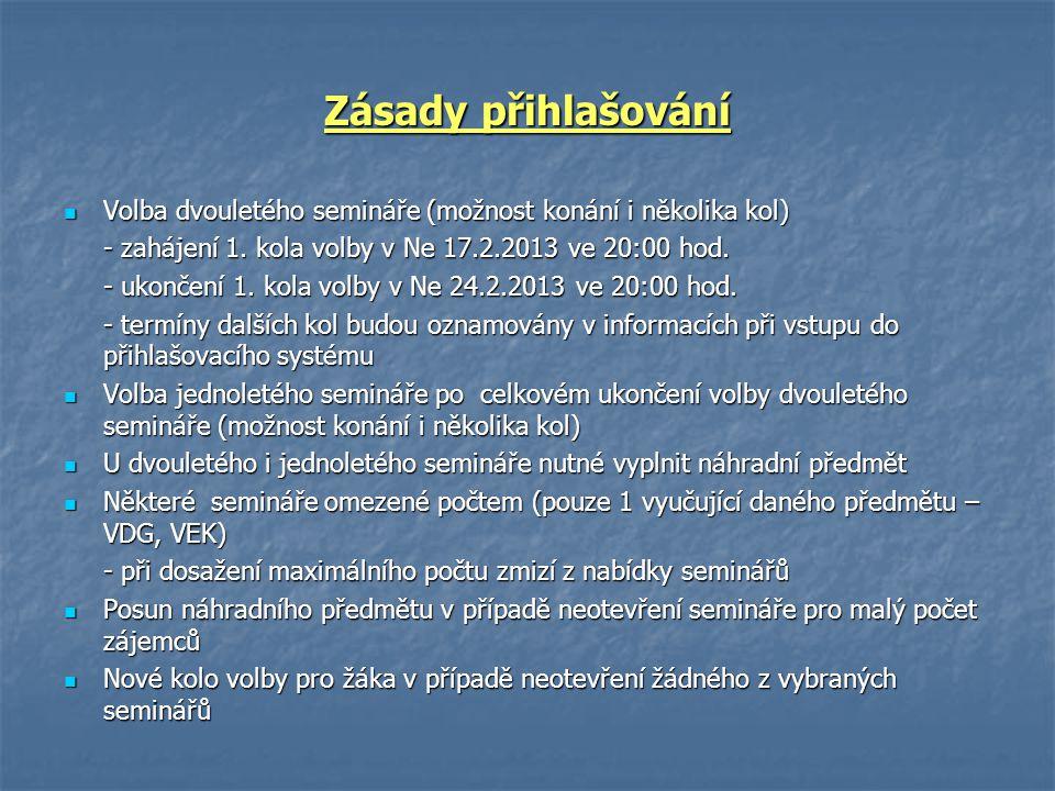 Zásady přihlašování Volba dvouletého semináře (možnost konání i několika kol) Volba dvouletého semináře (možnost konání i několika kol) - zahájení 1.