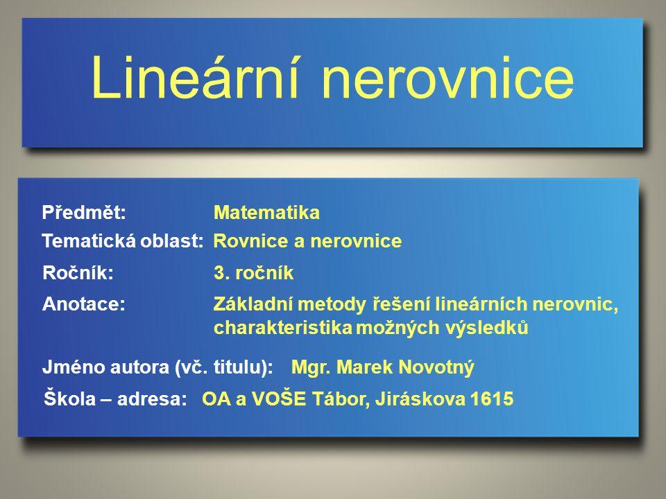 Lineární nerovnice Jméno autora (vč. titulu): Škola – adresa: Ročník: Předmět: Anotace: 3.