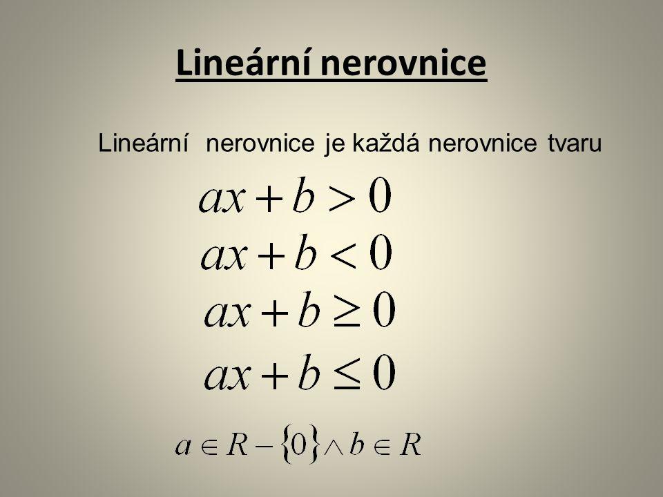 Lineární nerovnice Lineární nerovnice je každá nerovnice tvaru