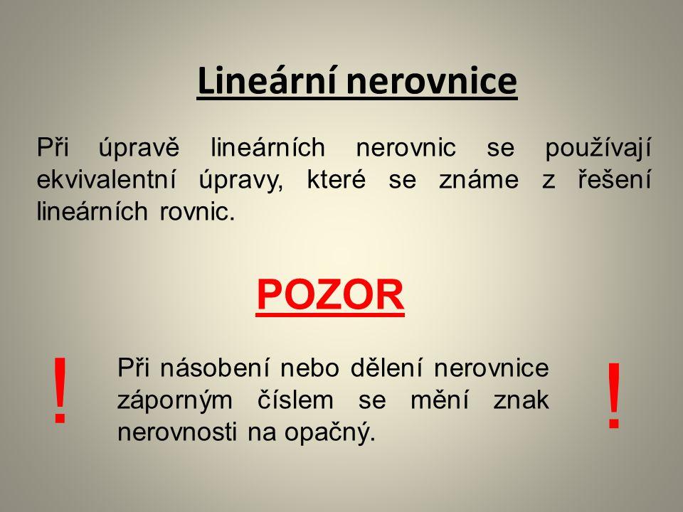POZOR Při úpravě lineárních nerovnic se používají ekvivalentní úpravy, které se známe z řešení lineárních rovnic.
