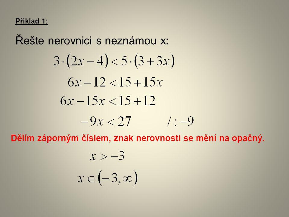 Příklad 1: Řešte nerovnici s neznámou x: Dělím záporným číslem, znak nerovnosti se mění na opačný.