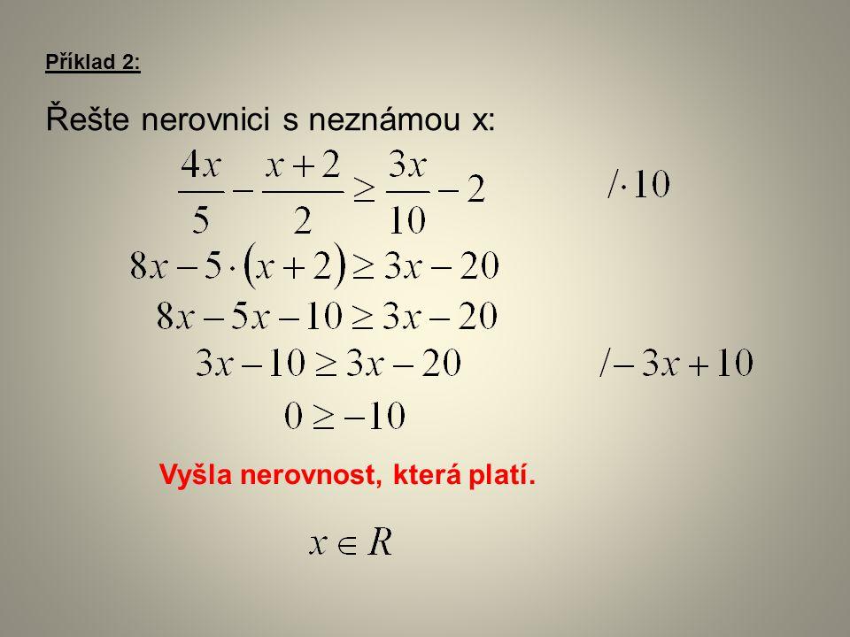 Příklad 2: Řešte nerovnici s neznámou x: Vyšla nerovnost, která platí.