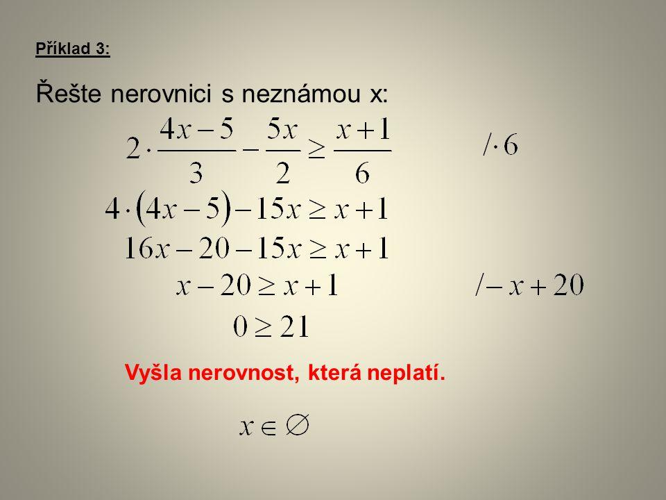 Příklad 3: Řešte nerovnici s neznámou x: Vyšla nerovnost, která neplatí.