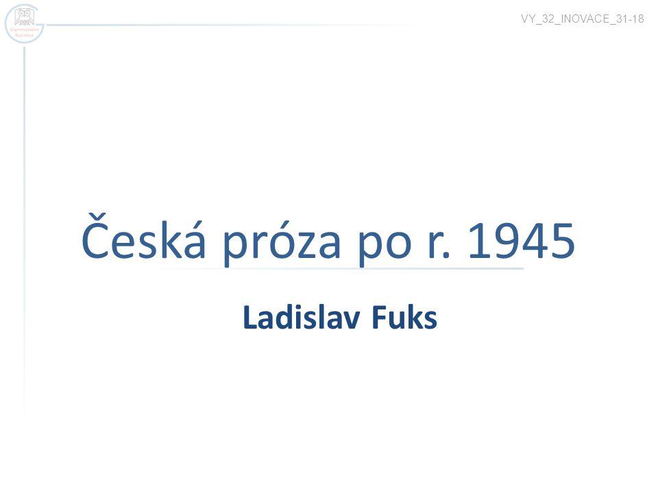 Česká próza po r. 1945 VY_32_INOVACE_31-18 Ladislav Fuks