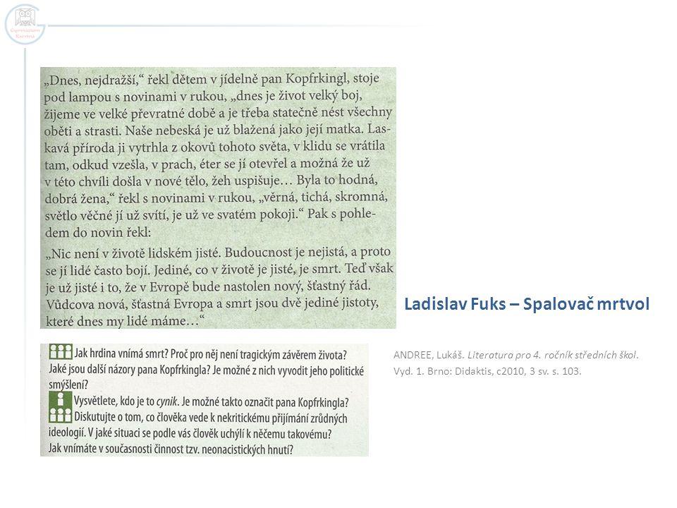 ANDREE, Lukáš. Literatura pro 4. ročník středních škol. Vyd. 1. Brno: Didaktis, c2010, 3 sv. s. 103. Ladislav Fuks – Spalovač mrtvol