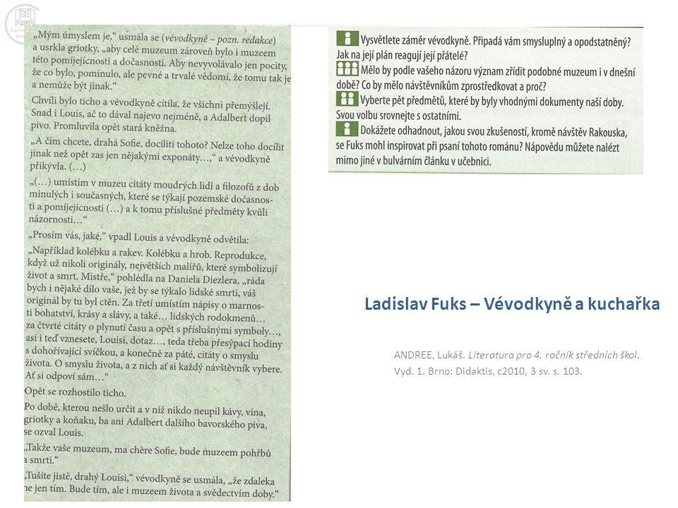 ANDREE, Lukáš. Literatura pro 4. ročník středních škol. Vyd. 1. Brno: Didaktis, c2010, 3 sv. s. 103. Ladislav Fuks – Vévodkyně a kuchařka