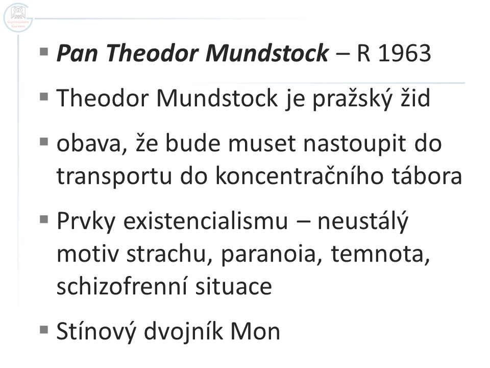  Pan Theodor Mundstock – R 1963  Theodor Mundstock je pražský žid  obava, že bude muset nastoupit do transportu do koncentračního tábora  Prvky ex
