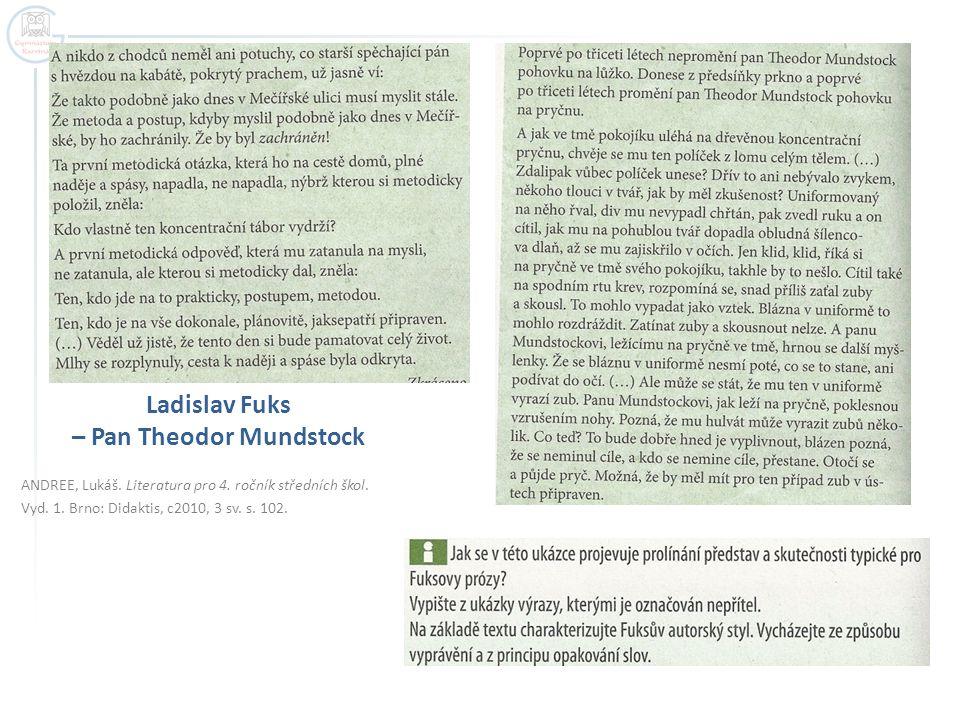 ANDREE, Lukáš. Literatura pro 4. ročník středních škol. Vyd. 1. Brno: Didaktis, c2010, 3 sv. s. 102. Ladislav Fuks – Pan Theodor Mundstock