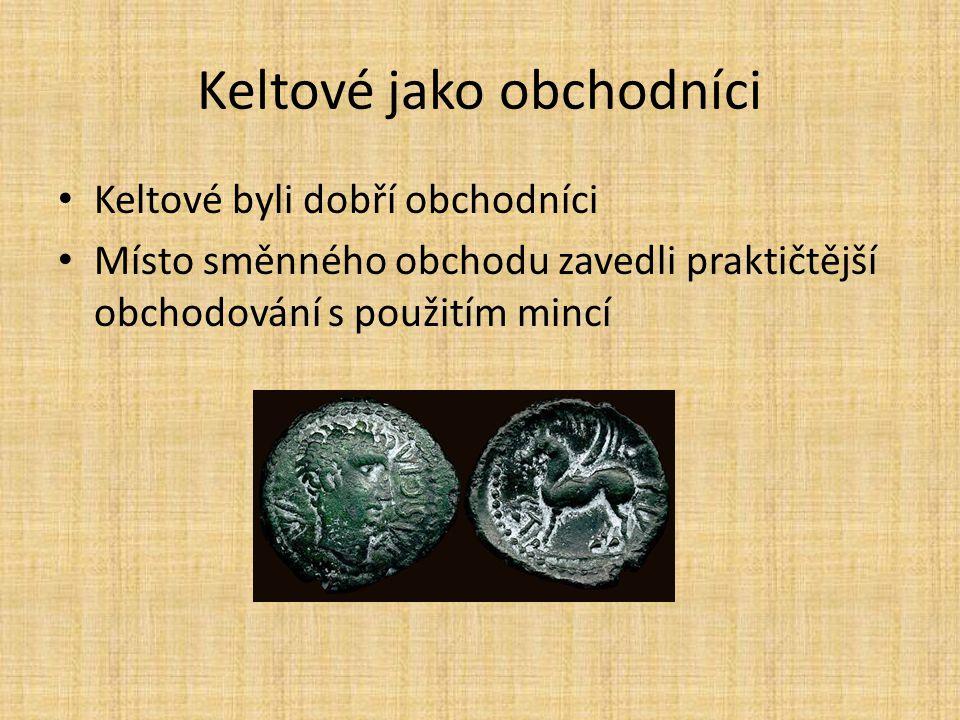 Keltové jako obchodníci Keltové byli dobří obchodníci Místo směnného obchodu zavedli praktičtější obchodování s použitím mincí