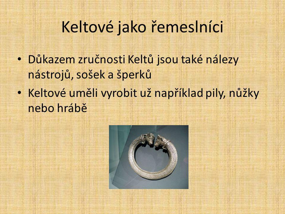 Keltové jako řemeslníci Důkazem zručnosti Keltů jsou také nálezy nástrojů, sošek a šperků Keltové uměli vyrobit už například pily, nůžky nebo hrábě