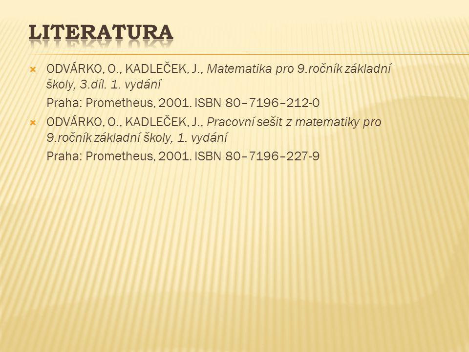  ODVÁRKO, O., KADLEČEK, J., Matematika pro 9.ročník základní školy, 3.díl. 1. vydání Praha: Prometheus, 2001. ISBN 80–7196–212-0  ODVÁRKO, O., KADLE