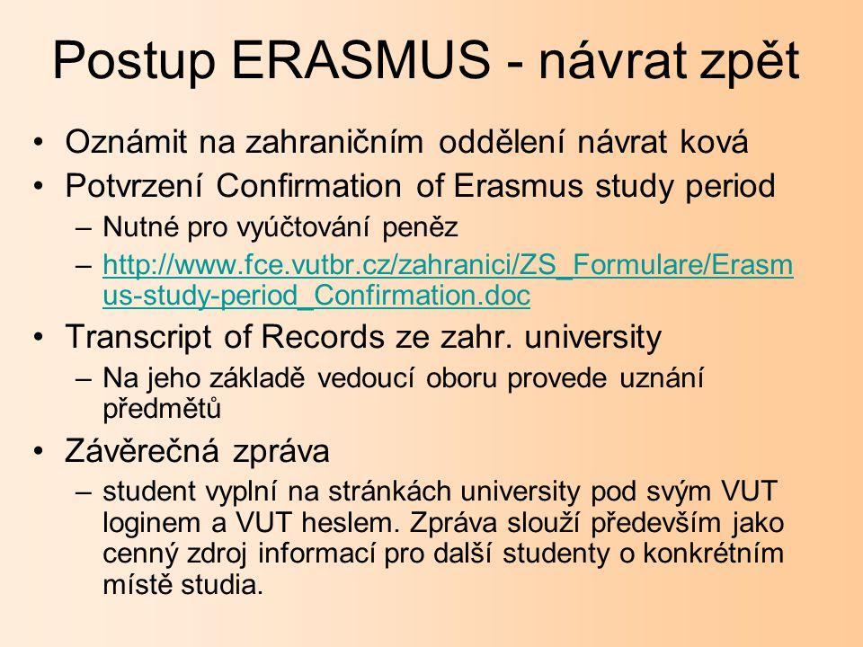 Oznámit na zahraničním oddělení návrat ková Potvrzení Confirmation of Erasmus study period –Nutné pro vyúčtování peněz –http://www.fce.vutbr.cz/zahranici/ZS_Formulare/Erasm us-study-period_Confirmation.dochttp://www.fce.vutbr.cz/zahranici/ZS_Formulare/Erasm us-study-period_Confirmation.doc Transcript of Records ze zahr.