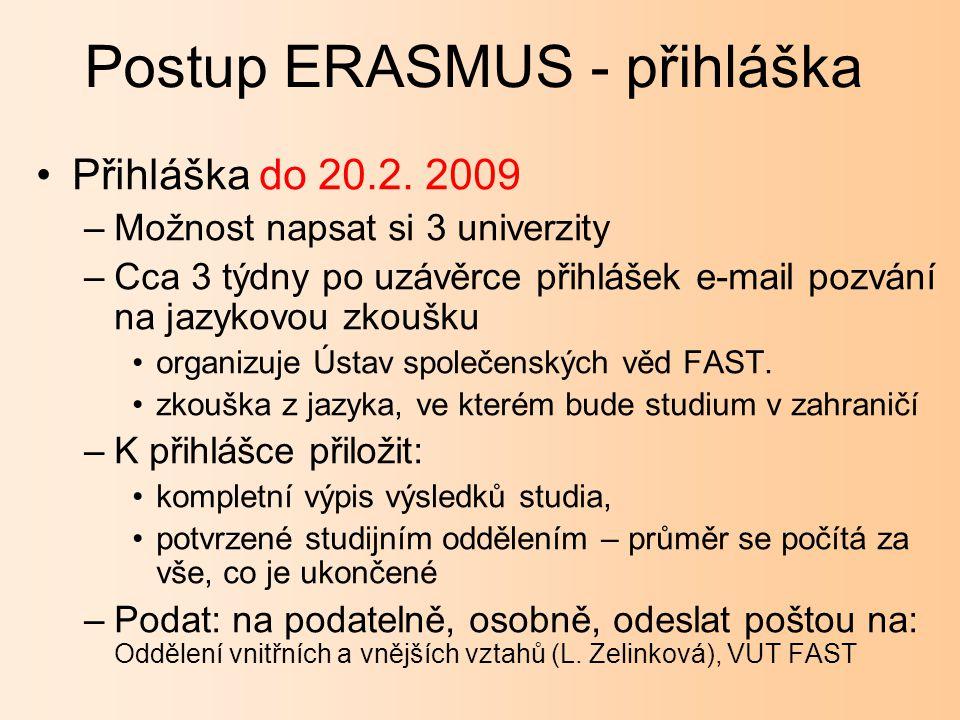 Postup ERASMUS - přihláška Přihláška - studenti prvního ročníku –Mohou rovněž podat přihlášku –Podmínky musí mít ukončený zimní semestr v době podání přihlášky musí mít dokončený ročník v době výjezdu, tj.