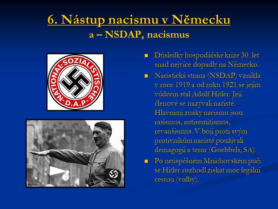 6. Nástup nacismu v Německu 6. Nástup nacismu v Německu a – NSDAP, nacismus Důsledky hospodářské krize 30. let snad nejvíce dopadly na Německo. Nacist