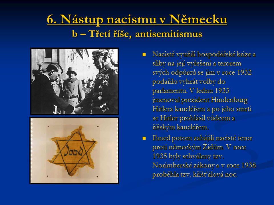 6. Nástup nacismu v Německu b – Třetí říše, antisemitismus Nacisté využili hospodářské krize a sliby na její vyřešení a terorem svých odpůrců se jim v