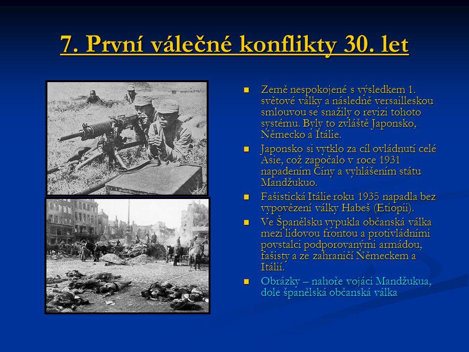 7. První válečné konflikty 30. let Země nespokojené s výsledkem 1. světové války a následně versailleskou smlouvou se snažily o revizi tohoto systému.