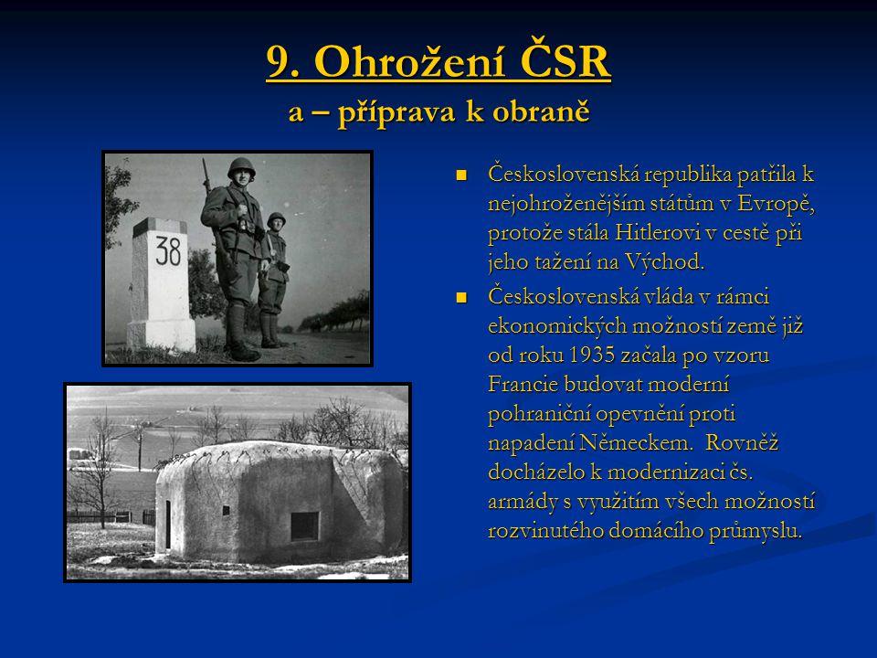 9. Ohrožení ČSR a – příprava k obraně Československá republika patřila k nejohroženějším státům v Evropě, protože stála Hitlerovi v cestě při jeho taž