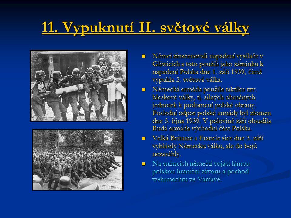 11. Vypuknutí II. světové války Němci zinscenovali napadení vysílače v Gliwicích a toto použili jako záminku k napadení Polska dne 1. září 1939, čímž
