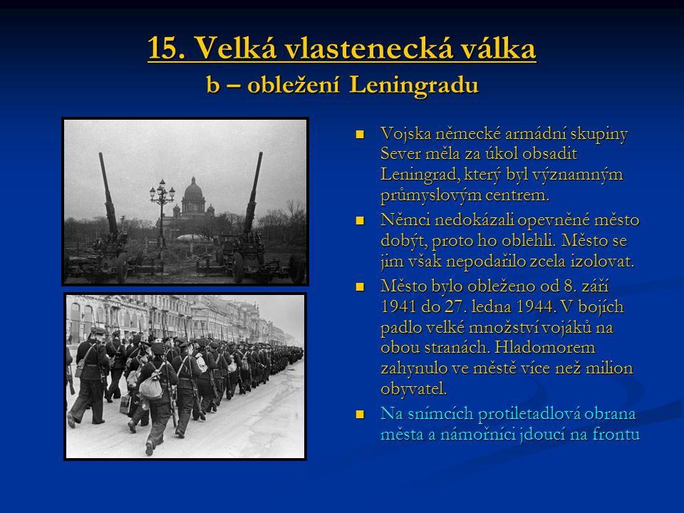 15. Velká vlastenecká válka b – obležení Leningradu Vojska německé armádní skupiny Sever měla za úkol obsadit Leningrad, který byl významným průmyslov