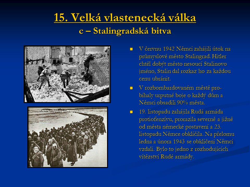 15. Velká vlastenecká válka c – Stalingradská bitva V červnu 1942 Němci zahájili útok na průmyslové město Stalingrad. Hitler chtěl dobýt město nesoucí