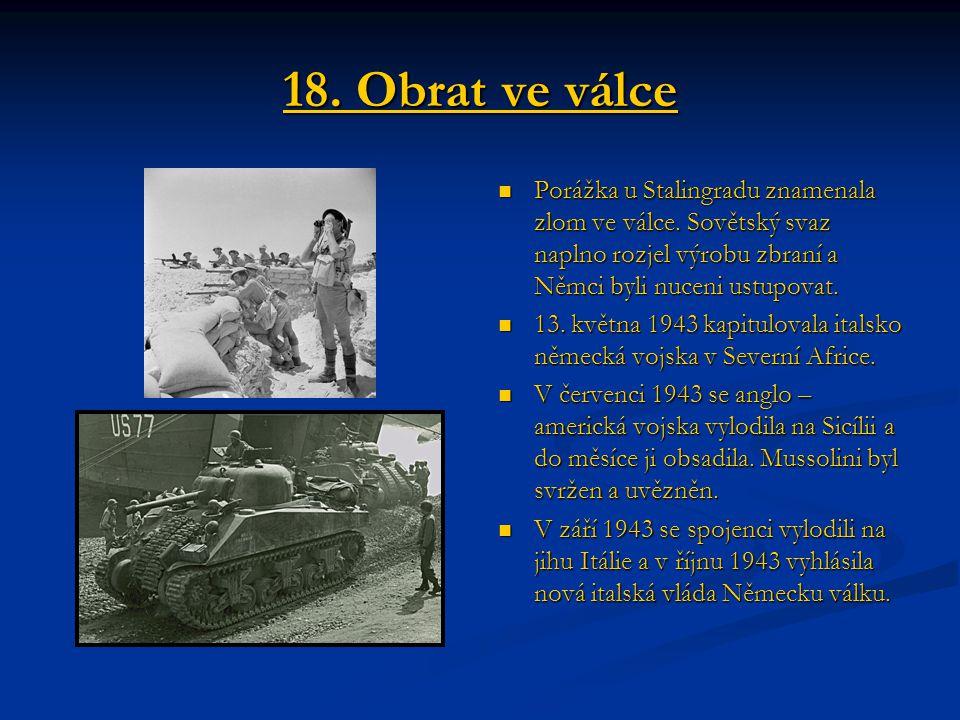 18. Obrat ve válce Porážka u Stalingradu znamenala zlom ve válce. Sovětský svaz naplno rozjel výrobu zbraní a Němci byli nuceni ustupovat. 13. května