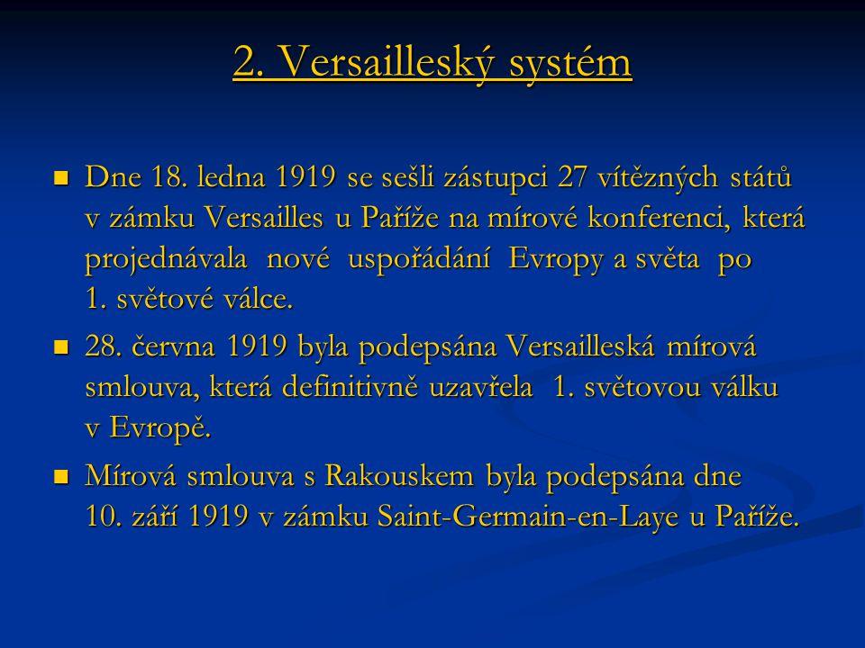 2. Versailleský systém Dne 18. ledna 1919 se sešli zástupci 27 vítězných států v zámku Versailles u Paříže na mírové konferenci, která projednávala no