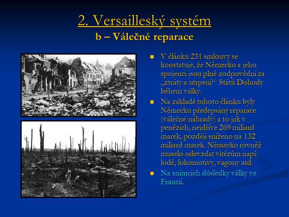 """2. Versailleský systém b – Válečné reparace V článku 231 smlouvy se konstatuje, že Německo a jeho spojenci jsou plně zodpovědní za """"ztráty a utrpení"""""""