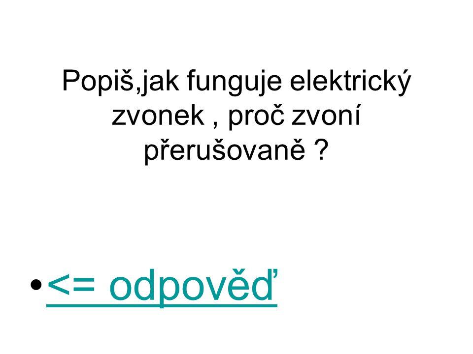 Popiš,jak funguje elektrický zvonek, proč zvoní přerušovaně ? <= odpověď<= odpověď