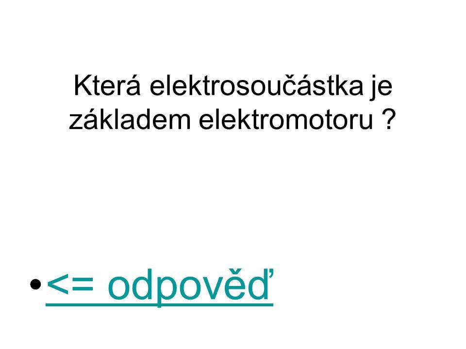 Která elektrosoučástka je základem elektromotoru ? <= odpověď<= odpověď