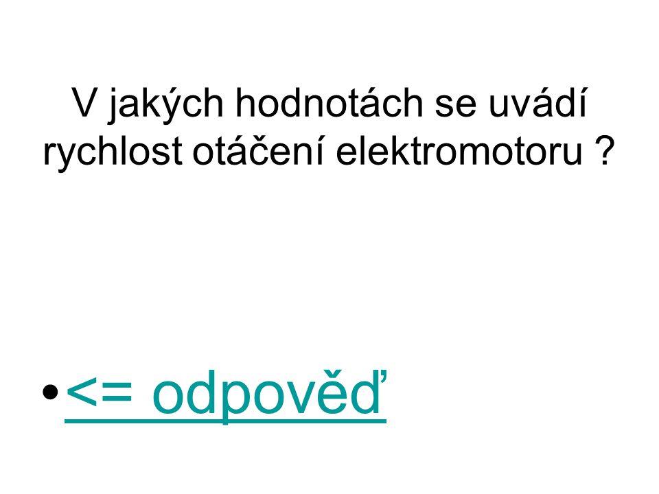 V jakých hodnotách se uvádí rychlost otáčení elektromotoru ? <= odpověď<= odpověď