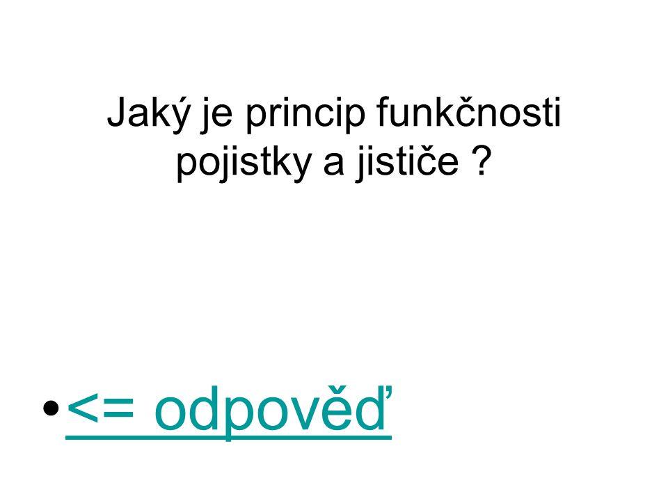 Jaký je princip funkčnosti pojistky a jističe ? <= odpověď<= odpověď