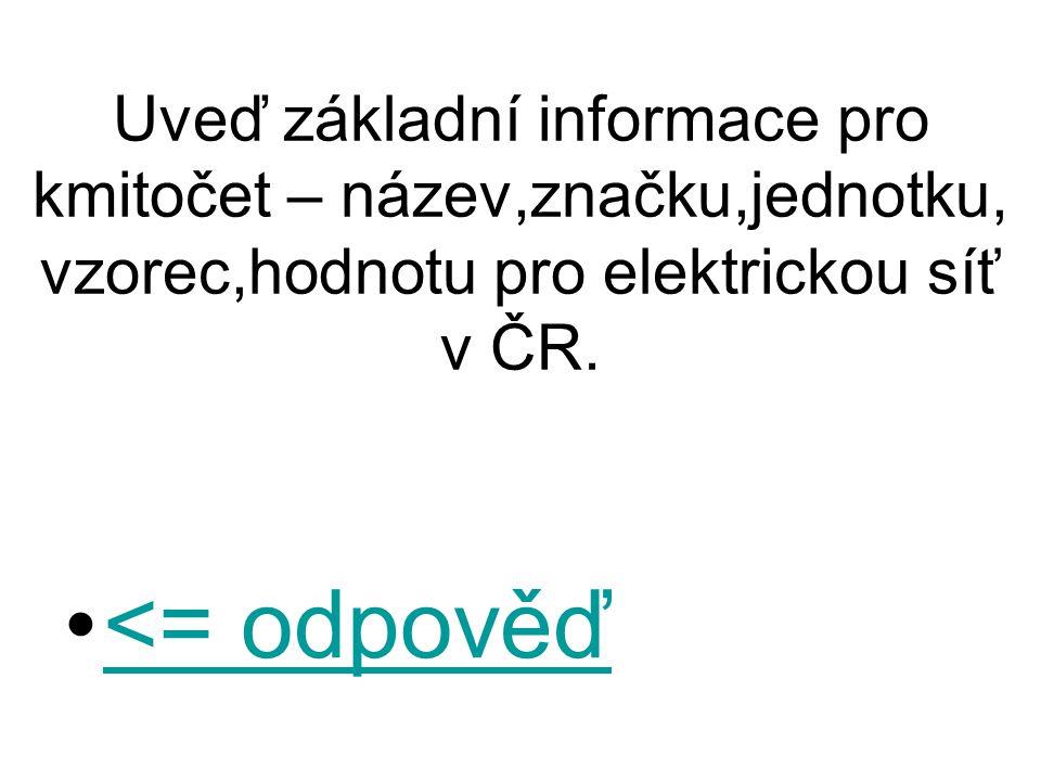 Uveď základní informace pro kmitočet – název,značku,jednotku, vzorec,hodnotu pro elektrickou síť v ČR. <= odpověď<= odpověď
