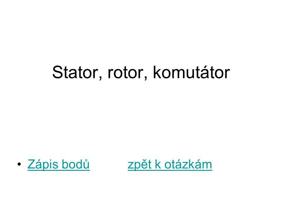 Stator, rotor, komutátor Zápis bodů zpět k otázkámZápis bodůzpět k otázkám