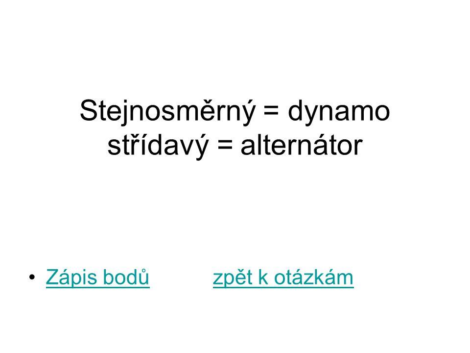 Stejnosměrný = dynamo střídavý = alternátor Zápis bodů zpět k otázkámZápis bodůzpět k otázkám