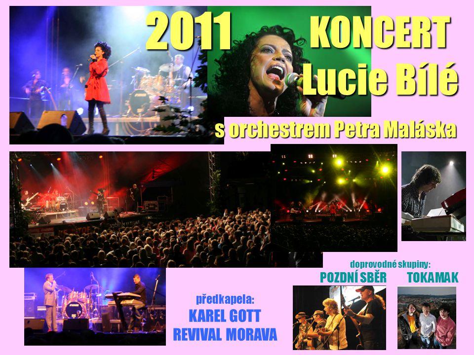 KONCERT Lucie Bílé předkapela: KAREL GOTT REVIVAL MORAVA doprovodné skupiny: POZDNÍ SBĚR TOKAMAK2011 s orchestrem Petra Maláska